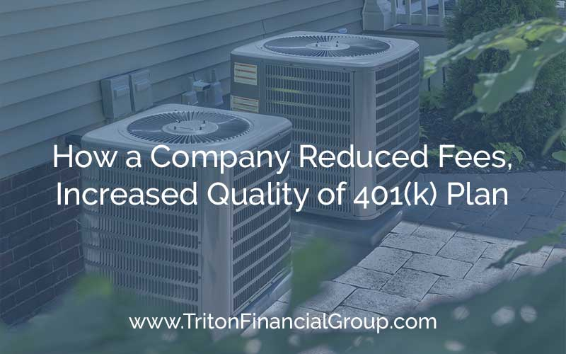 How an HVAC Company Reduced 401(k) Plan Fees and Increased Plan Effectiveness