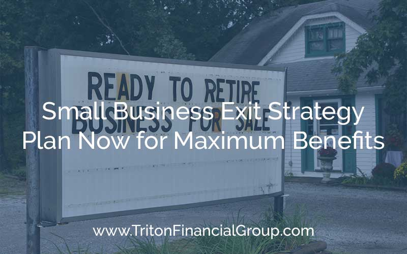 Small Business Exit Strategy – Plan Now for Maximum Benefits