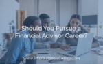 Should You Pursue a Financial Advisor Career?