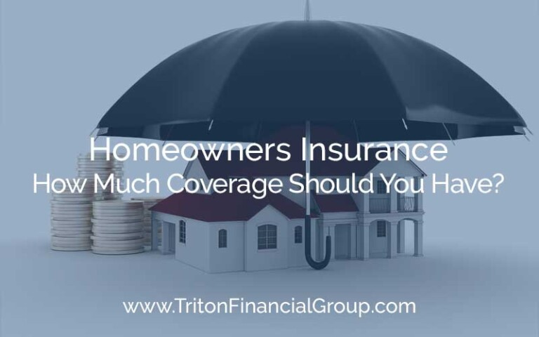 Homeowners Insurance Coverage - How Much Should You Have?