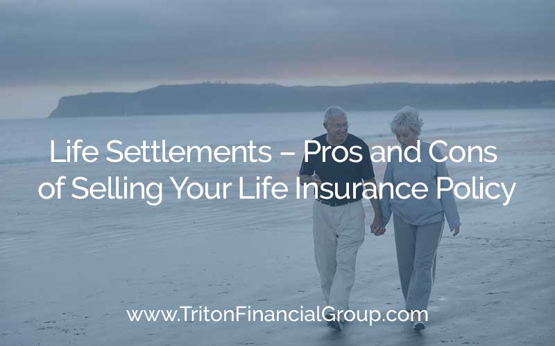 Life Settlements - Pros and Cons of Selling Your Life Insurance Policy
