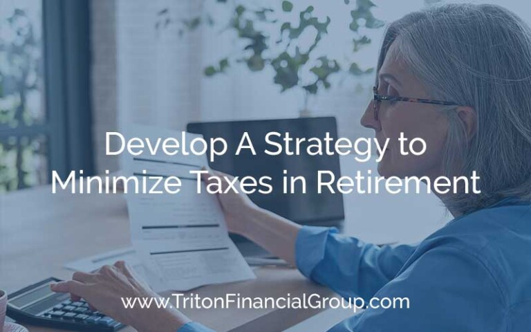 Develop A Strategy to Minimize Taxes in Retirement