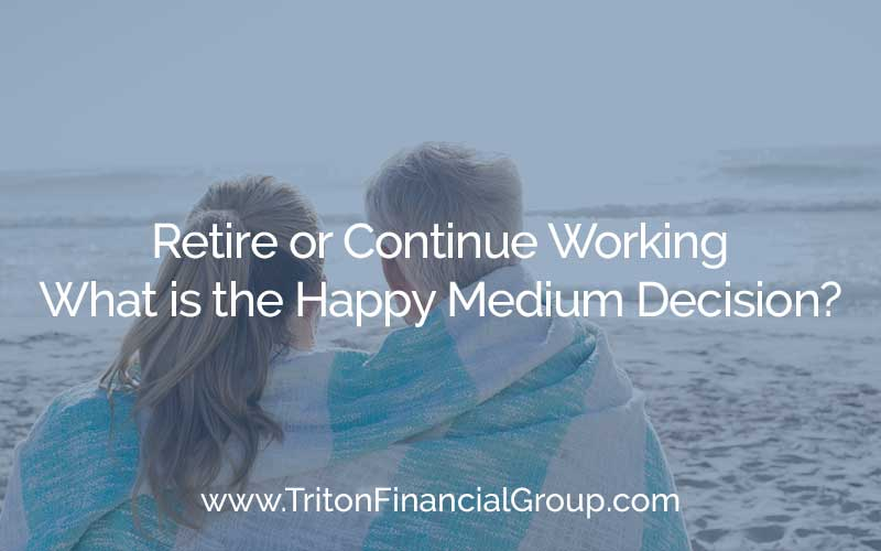 Retire or Continue Working - What is the Happy Medium Decision?