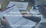 Social Security Benefits - What You Should Consider Before Applying
