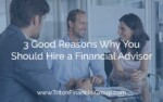 3 Good Reasons Why You Should Hire a Financial Advisor
