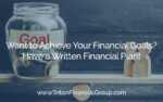 Want to Achieve Your Financial Goals? Have a Written Financial Plan!